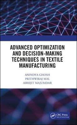 Advanced Optimization and Decision-Making Techniques in Textile Manufacturing (Hardcover): Anindya Ghosh, Prithwiraj Mal,...