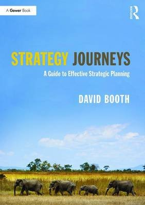 Strategy Journeys - A Guide to Effective Strategic Planning (Paperback): David Booth