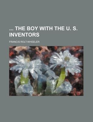 The Boy with the U. S. Inventors (Paperback): Francis Rolt-Wheeler