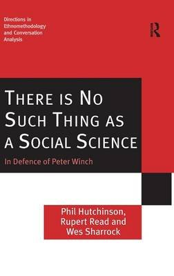 There is No Such Thing as a Social Science - In Defence of Peter Winch (Hardcover, New edition): Phil Hutchinson, Rupert Read,...