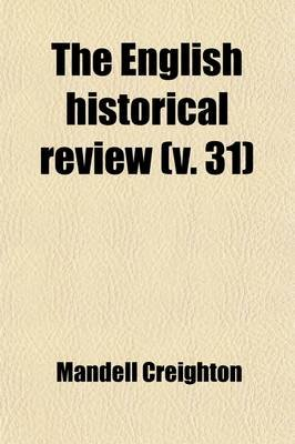The English Historical Review (Volume 31) (Paperback): Mandell Creighton, Reginald Lane Poole