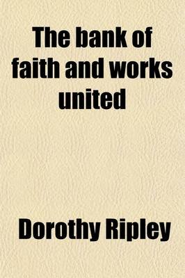 The Bank of Faith and Works United (Paperback): Dorothy Ripley