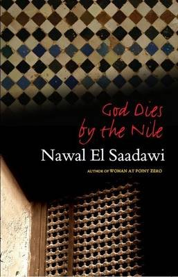 God Dies by the Nile (Hardcover, 2nd Revised edition): Nawal El-Saadawi