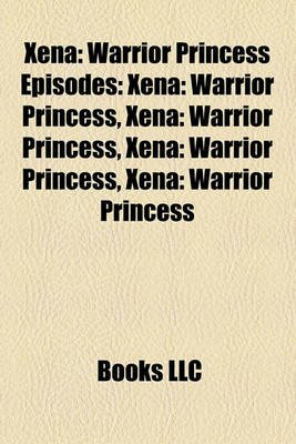 Xena - Warrior Princess Episodes: Xena: Warrior Princess, Girls Just Wanna Have Fun, the Bitter Suite, List of Xena: Warrior...