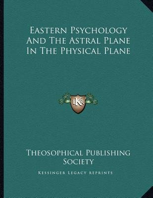 Eastern Psychology and the Astral Plane in the Physical Plane (Paperback): Theosophical Publishing Society