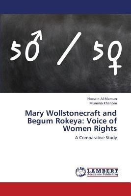 Mary Wollstonecraft and Begum Rokeya - Voice of Women Rights (Paperback): Al Mamun Hossain, Khanom Mumina
