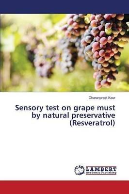 Sensory Test on Grape Must by Natural Preservative (Resveratrol) (Paperback): Kaur Charanpreet