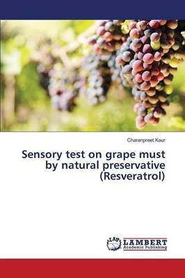 Sensory Test on Grape Must by Natural Preservative (Resveratrol) (Paperback): Kaur Charanpreet