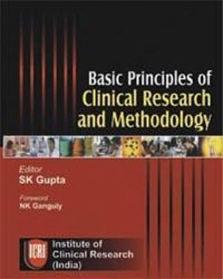 Basic Principles of Clinical Research and Methodology 2007 (Hardcover): S.K. Gupta