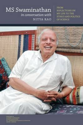 Ms Swaminathan in Conversation with Nitya Rao from Reflections on My Life to the Ethics and Politics of Science (Hardcover):...