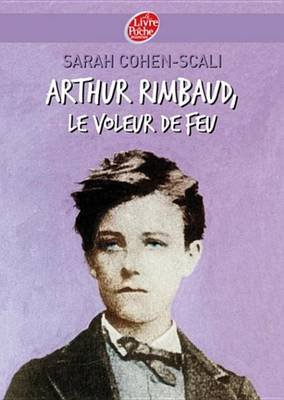 Arthur Rimbaud, Le Voleur de Feu (French, Electronic book text): Sarah Cohen-Scali