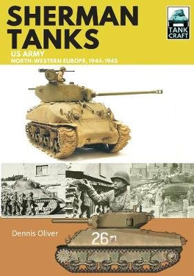Sherman Tanks, US Army, North-Western Europe, 1944-1945 (Paperback): Dennis Oliver