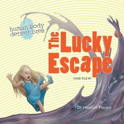 The Lucky Escape - An Imaginative Journey Through the Digestive System (Paperback): Dr Heather Manley