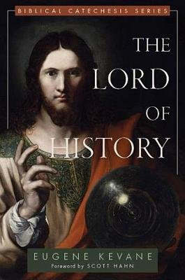 The Lord of History (Hardcover): Msgr Eugene Kevane