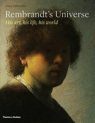 Rembrandt's Universe - His Art, His Life, His World (Hardcover): Schwartz, Gary
