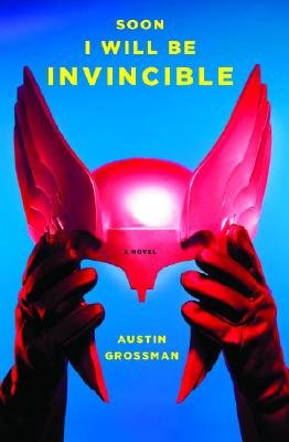 Soon I Will Be Invincible (Hardcover): Austin Grossman