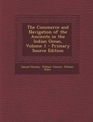 The Commerce and Navigation of the Ancients in the Indian Ocean, Volume 1 - Primary Source Edition (Paperback): Samuel Horsley,...