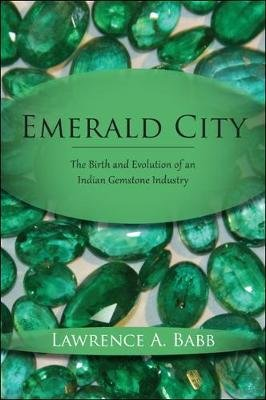 Emerald City - The Birth and Evolution of an Indian Gemstone Industry (Paperback): Lawrence A Babb