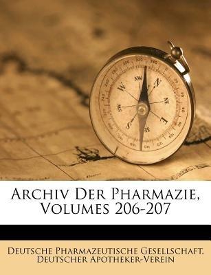 Archiv Der Pharmazie, Volumes 206-207 (German, Paperback): Deutsche Pharmazeutische Gesellschaft, Deutscher Apotheker-Verein