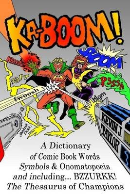 Ka-Boom!: ADictionary of Comic Book Words, Symbols & Onomatopoeia and Including... BZZURKK! The Thesaurus of Champions...