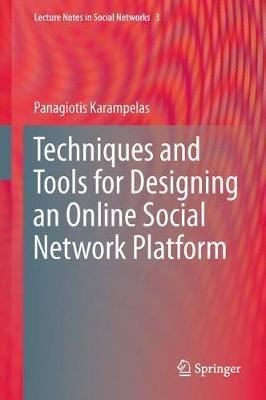 Techniques and Tools for Designing an Online Social Network Platform (Hardcover, 2012): Panagiotis Karampelas