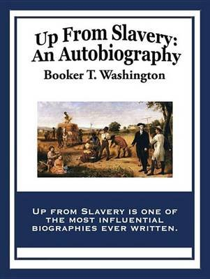 Up from Slavery - An Autobiography (Electronic book text): Booker T. Washington