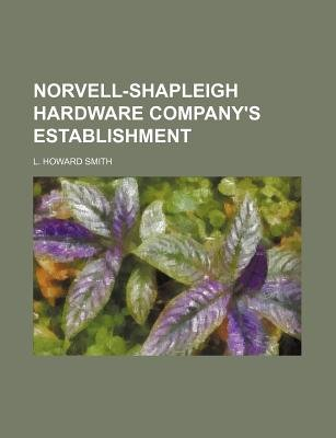 Norvell-Shapleigh Hardware Company's Establishment (Paperback): L Howard Smith