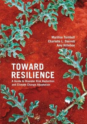 Toward Resilience - A Guide to Disaster Risk Reduction and Climate Change Adaptation (Paperback): Marilise Turnbull, Charlotte...