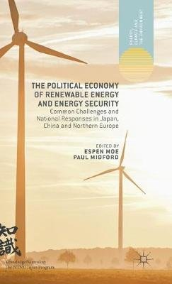 The Political Economy of Renewable Energy and Energy Security - Common Challenges and National Responses in Japan, China and...