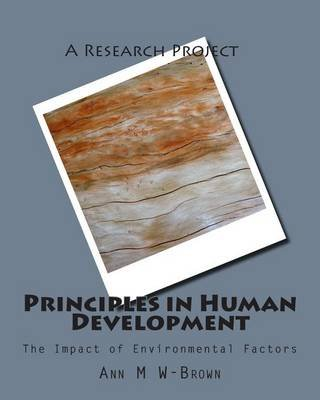 Principles in Human Development - The Impact of Environmental Factors (Paperback): Ann M W-Brown