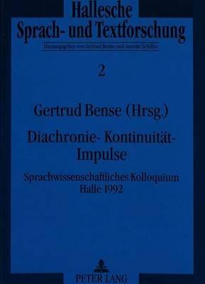 Diachronie - Kontinuitaet - Impulse - Sprachwissenschaftliches Kolloquium Halle 1992 (English, German, Paperback): Gertrud Bense