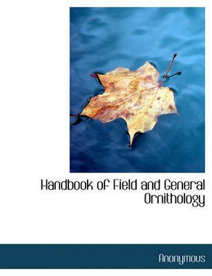 Handbook of Field and General Ornithology (Paperback): Anonymous