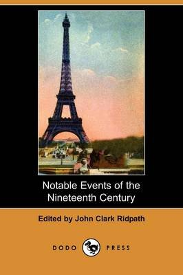Notable Events of the Nineteenth Century - Great Deeds of Men and Nations and the Progress of the World (Dodo Press)...