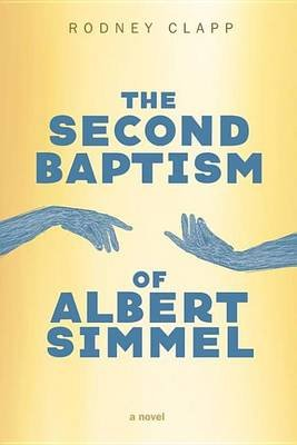 The Second Baptism of Albert Simmel (Electronic book text): Rodney Clapp