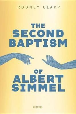 The Second Baptism of Albert Simmel (Electronic book text): Rodney Clapp