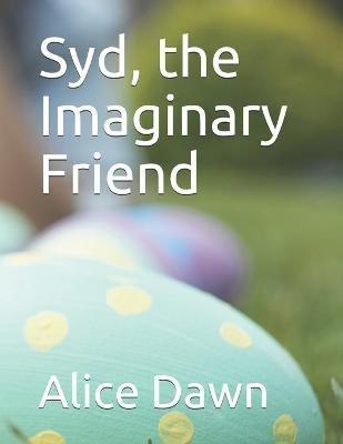 Syd, the Imaginary Friend (Paperback): Alice Dawn