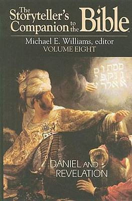 The Storyteller's Companion to the Bible Volume 8: Daniel and Revelation (Book): Rick Lowery, Michael E Williams, Fred A...