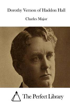 Dorothy Vernon of Haddon Hall (Paperback): Charles Major