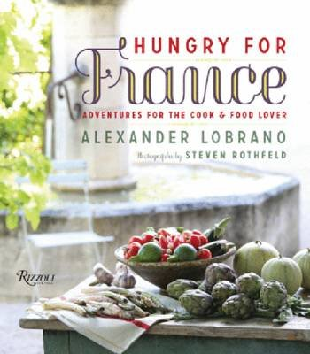 Hungry for France - Adventures for the Cook & Food Lover (Hardcover): Alexander Lobrano, Steven Rothfeld