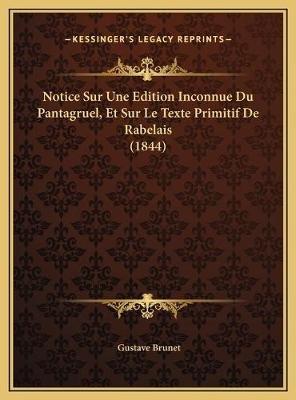 Notice Sur Une Edition Inconnue Du Pantagruel, Et Sur Le Texnotice Sur Une Edition Inconnue Du Pantagruel, Et Sur Le Texte...