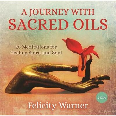A Journey with Sacred Oils - 20 Meditations for Healing Spirit and Soul (CD, Unabridged edition): Felicity Warner