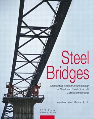 Steel Bridges - Conceptual and Structural Design of Steel and Steel-Concrete Composite Bridges (Hardcover): Manfred Hirt,...