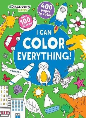 Discovery Kids I Can Color Everything! (Paperback): Parragon Books Ltd