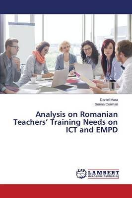Analysis on Romanian Teachers' Training Needs on Ict and Empd (Paperback): Mara Daniel, Corman Sorina