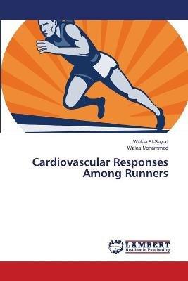 Cardiovascular Responses Among Runners (Paperback): El-Sayed Walaa, Mohammad Walaa