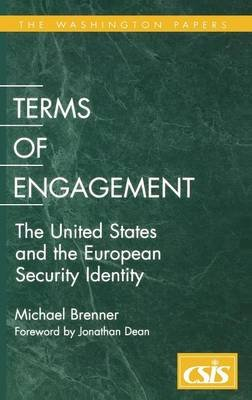 Terms of Engagement - The United States and the European Security Identity (Hardcover): Michael Brenner