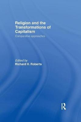 Religion and the Transformation of Capitalism - Comparative Approaches (Paperback): Richard H Roberts