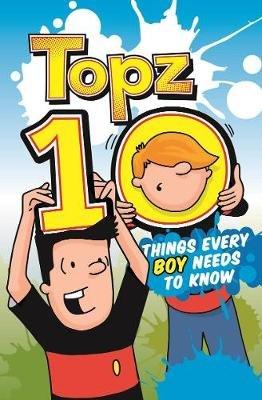 Topz Ten Things Every Boy Needs to Know (Paperback, UK ed.): Alexa Tewkesbury