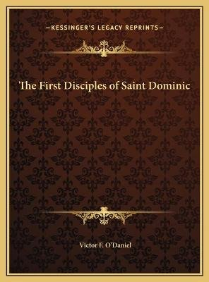 The First Disciples of Saint Dominic (Hardcover): Victor F. O'Daniel