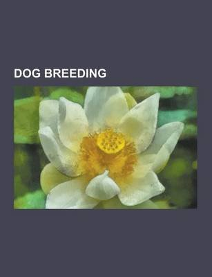 Dog Breeding - Pedigree Dogs Exposed, Wolfdog, Canine Reproduction, Purebred, Breed Registry, Dog Hybrid, Puppy Mill, Breed...